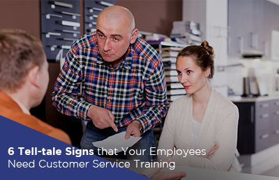 6 Tell-tale Signs that Your Employees Need Customer Service Training