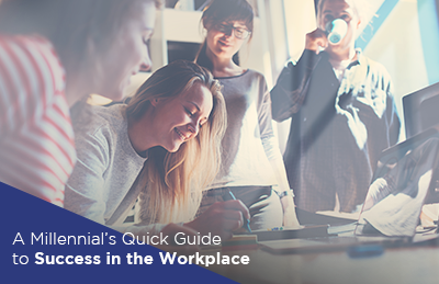 A Millennial's Quick Guide to Success in the Workplace
