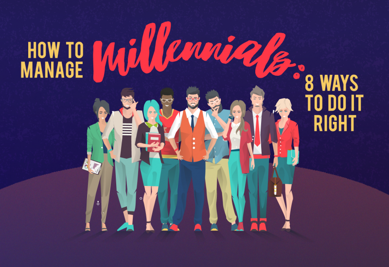 How to Manage Millennials: 8 Ways to Do it Right