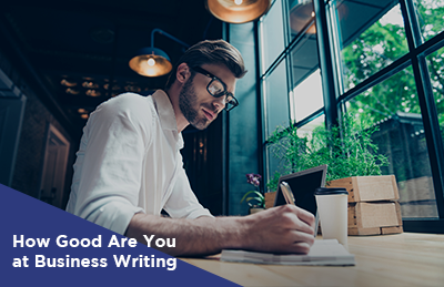How Good Are You at Business Writing? {Take Our Quiz]