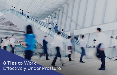 8 Tips to Work Effectively Under Pressure