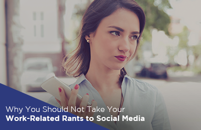 Why You Should Not Take Your Work-Related Rants to Social Media