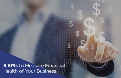 5 KPIs to Measure Financial Health of Your Business