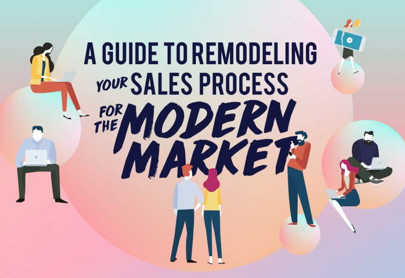 A Guide to Remodeling Your Sales Process for the Modern Market