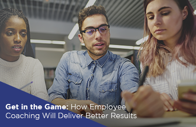Get in the Game: How Employee Coaching Will Deliver Better Results