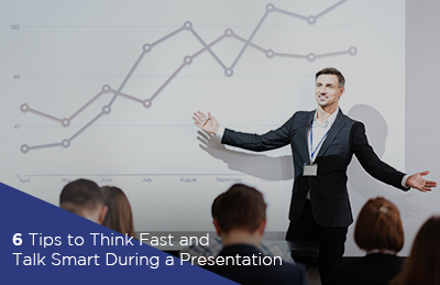 6 Tips to Think Fast and Talk Smart During a Presentation