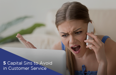 5 Capital Sins to Avoid in Customer Service