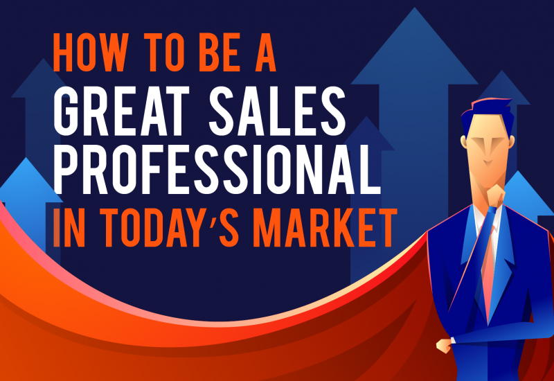 How to Be a Great Sales Professional in Today's Market