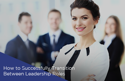 How to Successfully Transition Between Leadership Roles