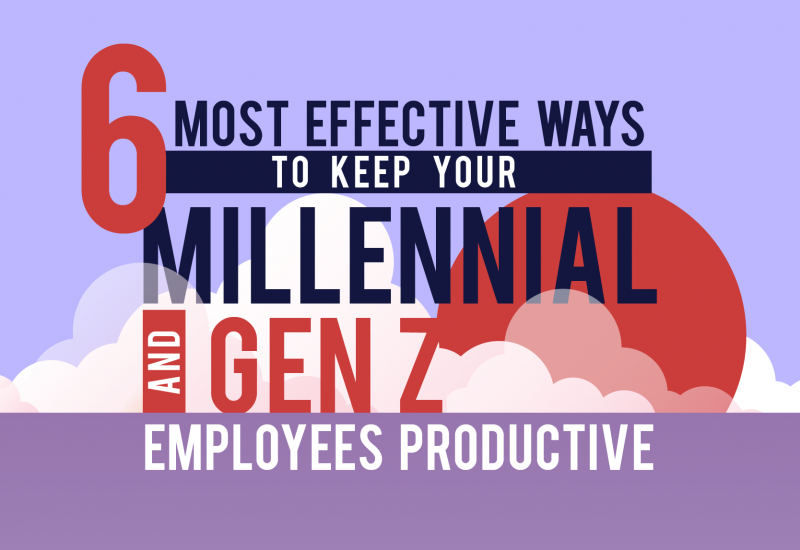 6 Most Effective Ways to Keep Your Millennial and Gen Z Employees Productive