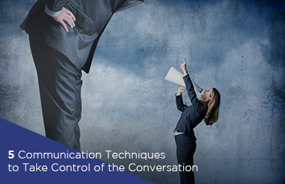 5 Communication Techniques to Take Control of the Conversation