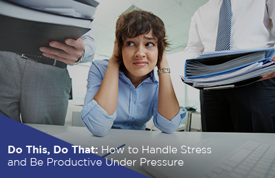 How to Handle Stress and Be Productive Under Pressure