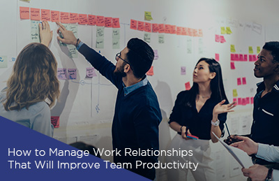 How to Manage Work Relationships That Will Improve Team Productivity
