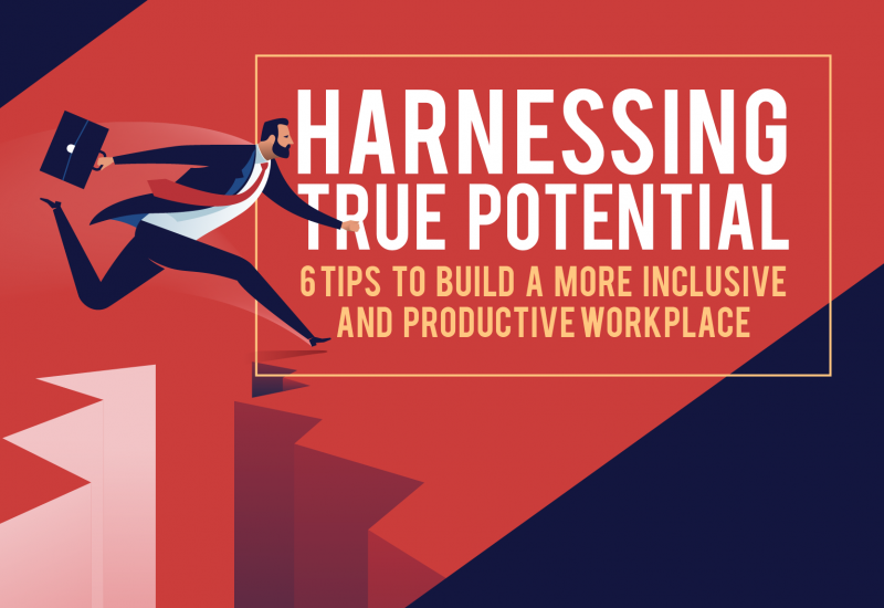 Harnessing True Potential - 6 Tips to Build a More Inclusive and Productive Workplace-01