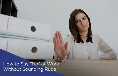 "How to Say ""No"" at Work Without Sounding Rude"