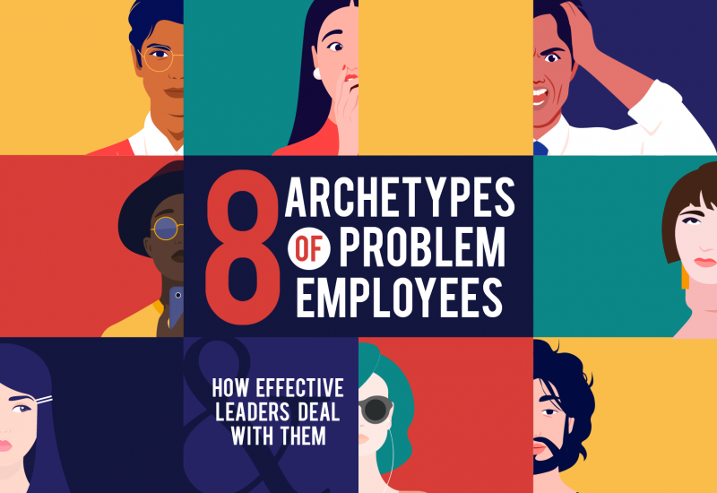 8 Archetypes of Difficult Employees and How Leaders Deal With Them